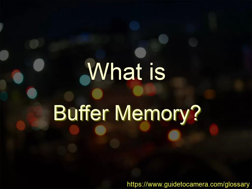 What is Buffer Memory?