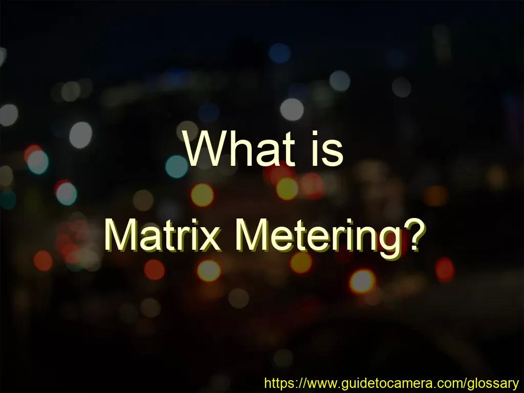 What is Matrix Metering?