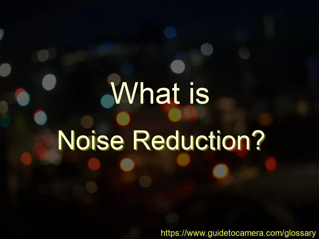 What is Noise Reduction?